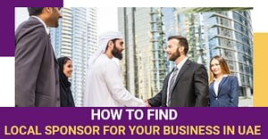 How To Find Local Sponsor For Your Business In UAE