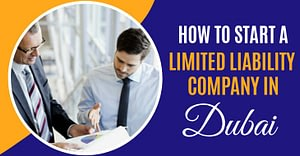 How To Start A Limited Liability Company In Dubai