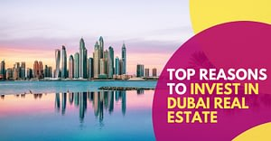 Top Reasons To Invest In Dubai Real Estate