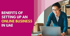 Benefits Of Setting Up An Online Business In UAE
