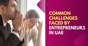 Common Challenges Faced By Entrepreneurs In UAE