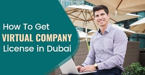 How To Get Virtual Company License In Dubai