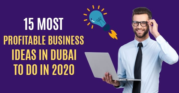 15 Most Profitable Business Ideas In Dubai To Do In 2020