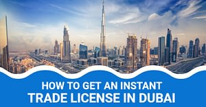 How To Get An Instant Trade License In Dubai