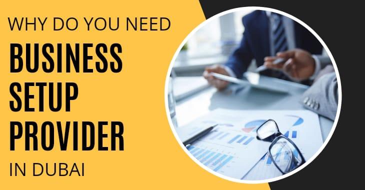 Why Do You Need Business Setup Provider In Dubai
