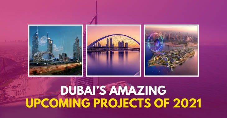 Dubai's Amazing Upcoming Projects Of 2021