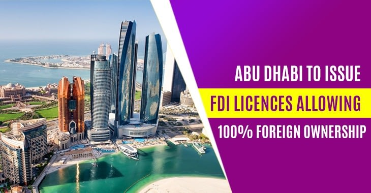 Abu Dhabi To Issue FDI Licences Allowing 100% Foreign Ownership