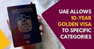 UAE Allows 10-year Golden Visa To Specific Categories