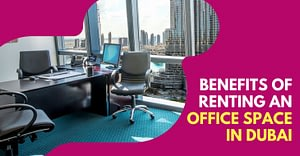 Benefits Of Renting An Office Space In Dubai