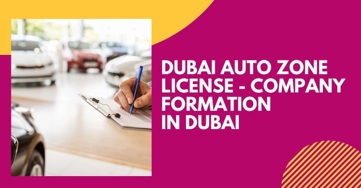 Dubai Auto Zone license – Company Formation In Dubai