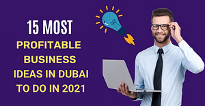 15 Most Profitable Business Ideas In Dubai To Do In 2021
