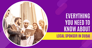 Everything you Need to Know About Local Sponsor in Dubai