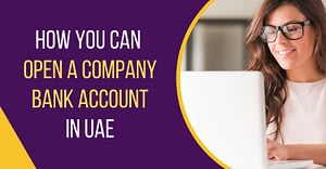 How You Can Open A Company Bank Account In UAE