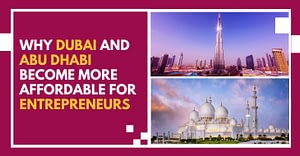 Why Dubai And Abu Dhabi Become More Affordable For Entrepreneurs