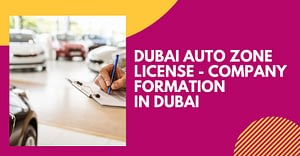 Dubai Auto Zone license – Company Formation In Dubai