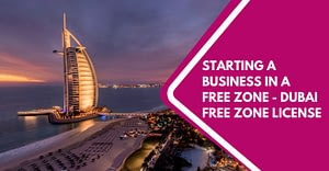 Starting A Business In A Free Zone – Dubai Free Zone License