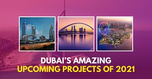 Dubai Amazing Upcoming Projects Of 2021