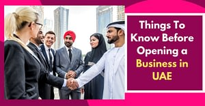 Things To Know Before Opening a Business in UAE