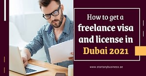 How to Get A Freelance Visa And License In Dubai 2021