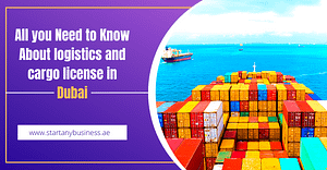 All you Need to Know About logistics and cargo license in Dubai