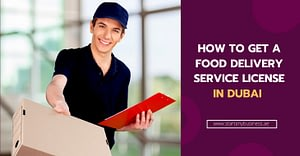 How To Get A Food Delivery Service License in Dubai