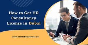 How To Get HR Consultancy License In Dubai