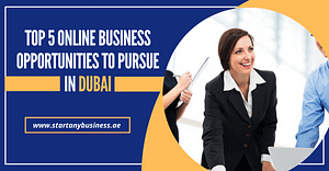 Top 5 Online Business Opportunities to Pursue in Dubai