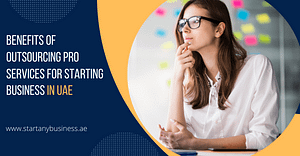 Benefits of outsourcing Pro Services for Starting Business in UAE