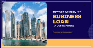 How Can We Apply For Business Loan In Dubai and UAE?