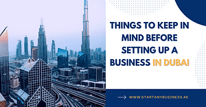 Things To Keep In Mind Before Setting Up A Business In Dubai