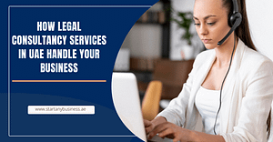 How Legal Consultancy Services In UAE Handle Your Business
