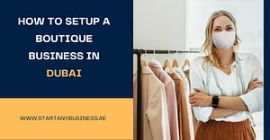 How to Setup a Boutique Business in Dubai