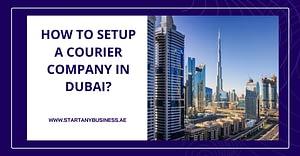How to Setup a Courier Company in Dubai?