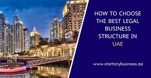 How to Choose the Best Legal Business Structure in UAE