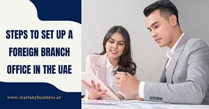 Steps to Setup a Foreign Branch Office in the UAE