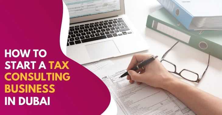 How To Start A Tax Consulting Business In Dubai