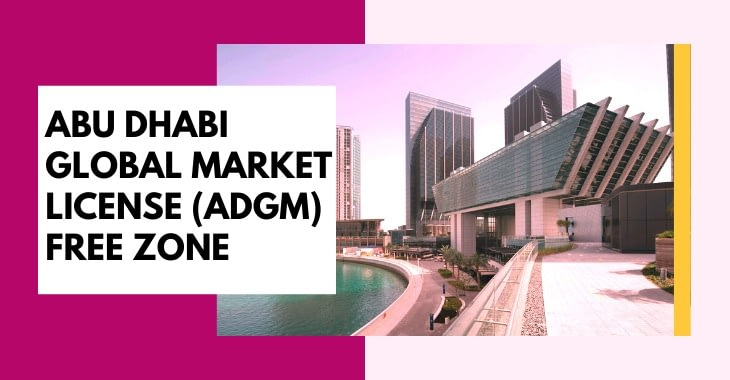 Abu Dhabi Global Market license (ADGM) Free Zone