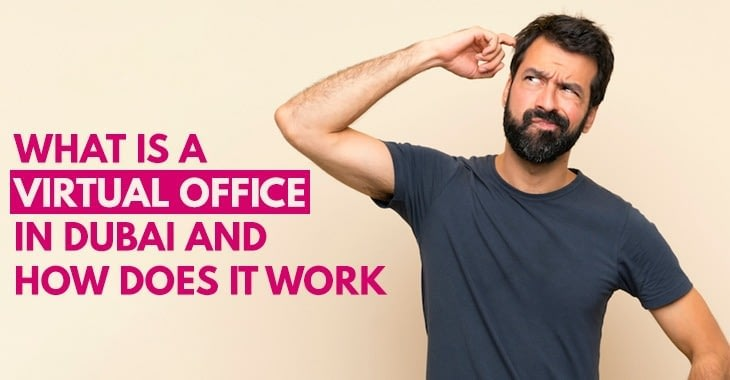 What Is A Virtual Office In Dubai And How Does It Work