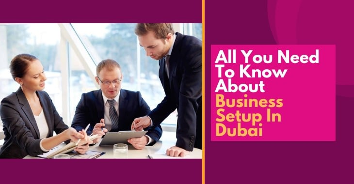 All You Need To Know About Business Setup In Dubai