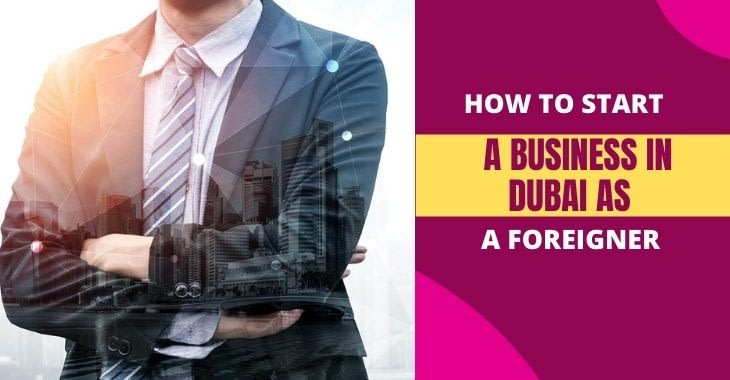 How To Start A Business In Dubai As A Foreigner
