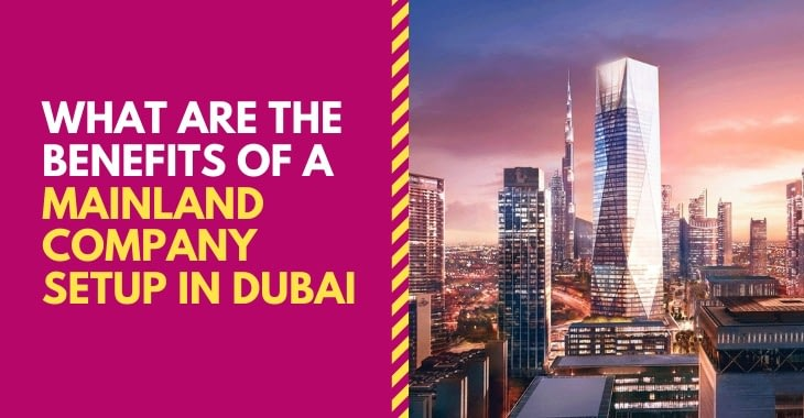 What Are The Benefits Of A Mainland Company Setup In Dubai