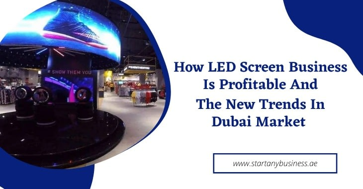 How LED Screen Business Is Profitable And The New Trends In Dubai Market