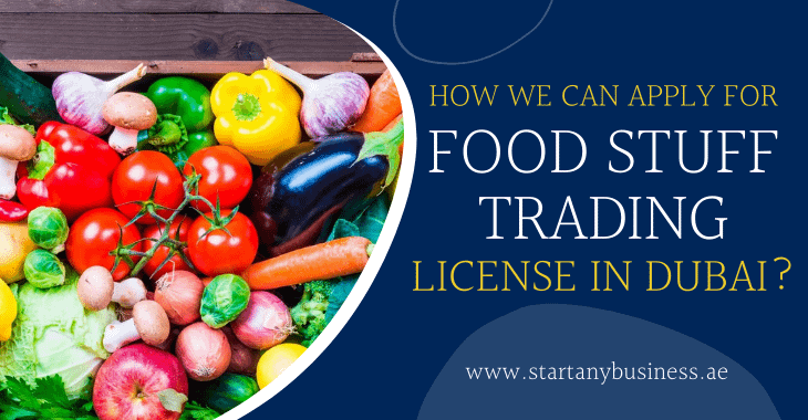 How We Can Apply For Foodstuff Trading License In Dubai?