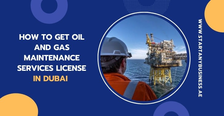 How to Get Oil and Gas Maintenance Services License in Dubai
