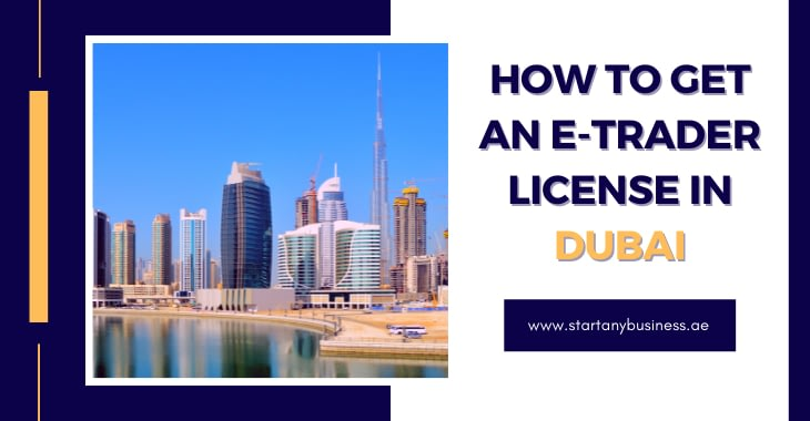 How to Get an E-trader License in Dubai