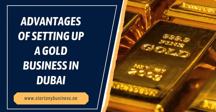 Advantages of Setting Up a Gold Business in Dubai