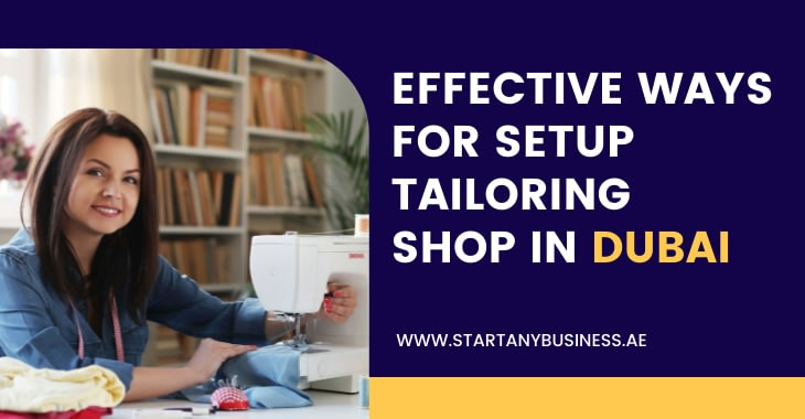 Effective Ways For Setup Tailoring Shop in Dubai