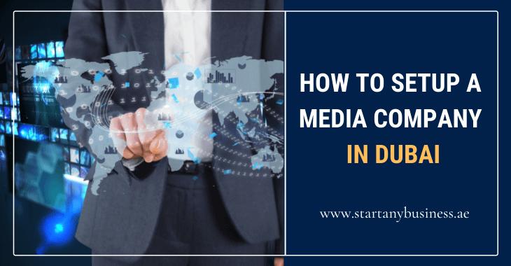 How to Setup a Media Company in Dubai
