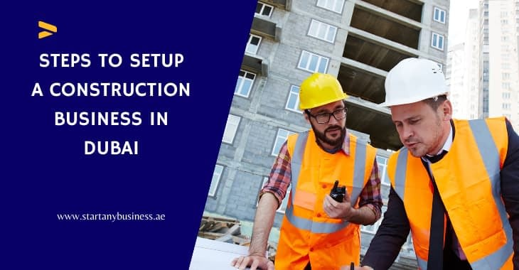 Steps To Setup a Construction Business in Dubai