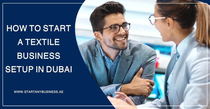 How to Start a Textile Business Setup in Dubai